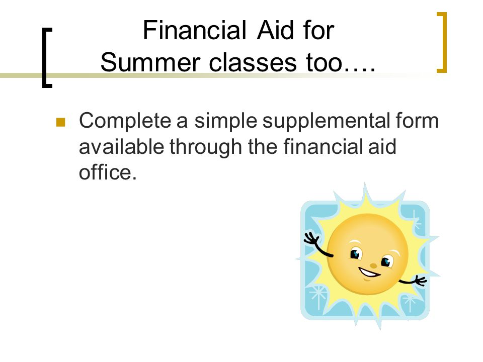 Financial Aid for Summer classes too….