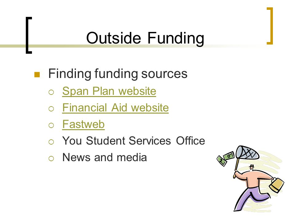 Outside Funding Finding funding sources  Span Plan website Span Plan website  Financial Aid website Financial Aid website  Fastweb Fastweb  You Student Services Office  News and media
