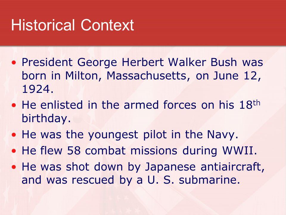 Historical Context President George Herbert Walker Bush was born in Milton, Massachusetts, on June 12, 1924.