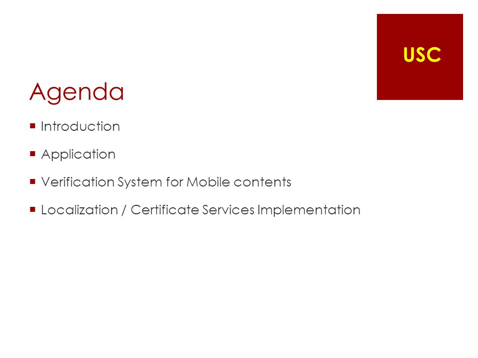 Agenda  Introduction  Application  Verification System for Mobile contents  Localization / Certificate Services Implementation USC