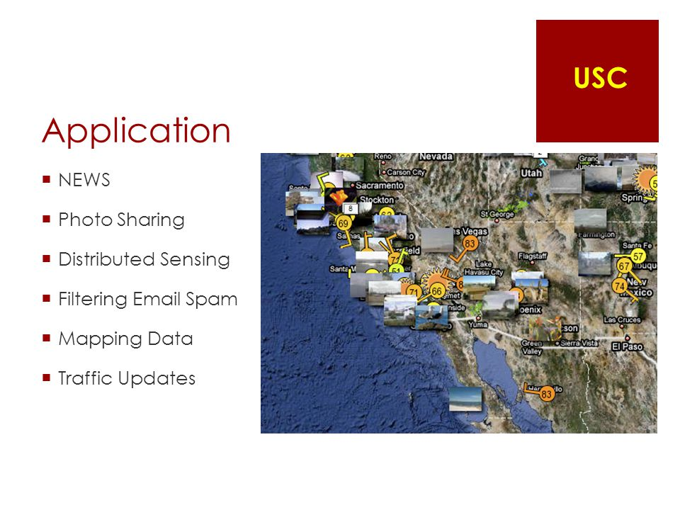 Application  NEWS  Photo Sharing  Distributed Sensing  Filtering Email Spam  Mapping Data  Traffic Updates USC