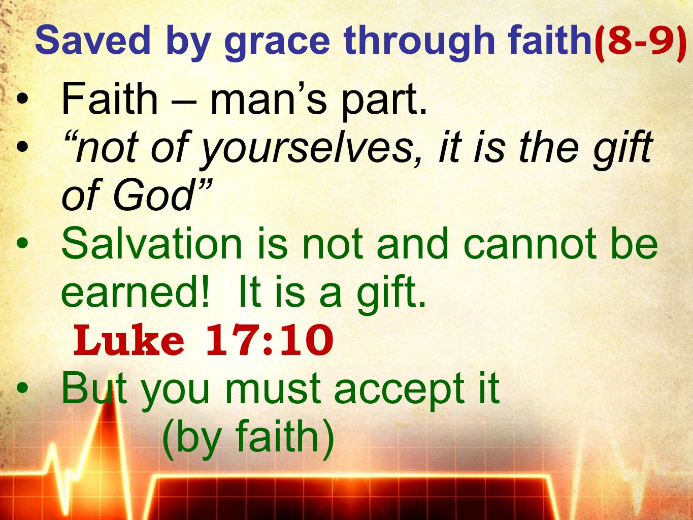 Saved by grace through faith (8-9) Faith – man's part.
