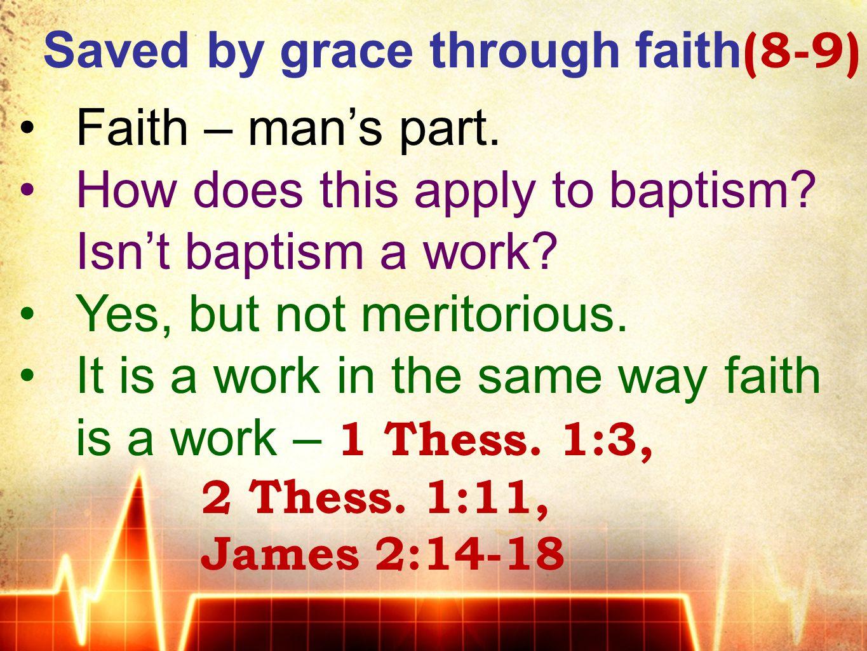 Saved by grace through faith (8-9) Faith – man's part.