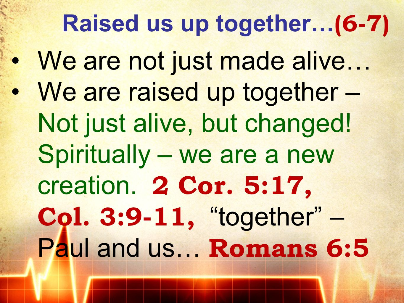 Raised us up together… (6-7) We are not just made alive… We are raised up together – Not just alive, but changed.