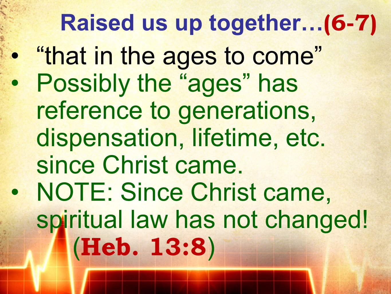 Raised us up together… (6-7) that in the ages to come Possibly the ages has reference to generations, dispensation, lifetime, etc.