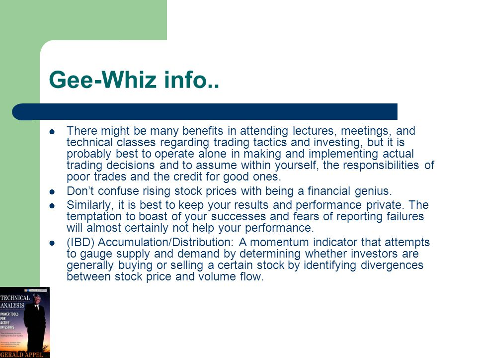 Gee-Whiz info.. There might be many benefits in attending lectures, meetings, and technical classes regarding trading tactics and investing, but it is