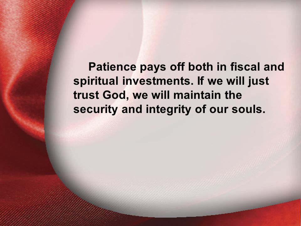 I. The Return of the Lord Patience pays off both in fiscal and spiritual investments.