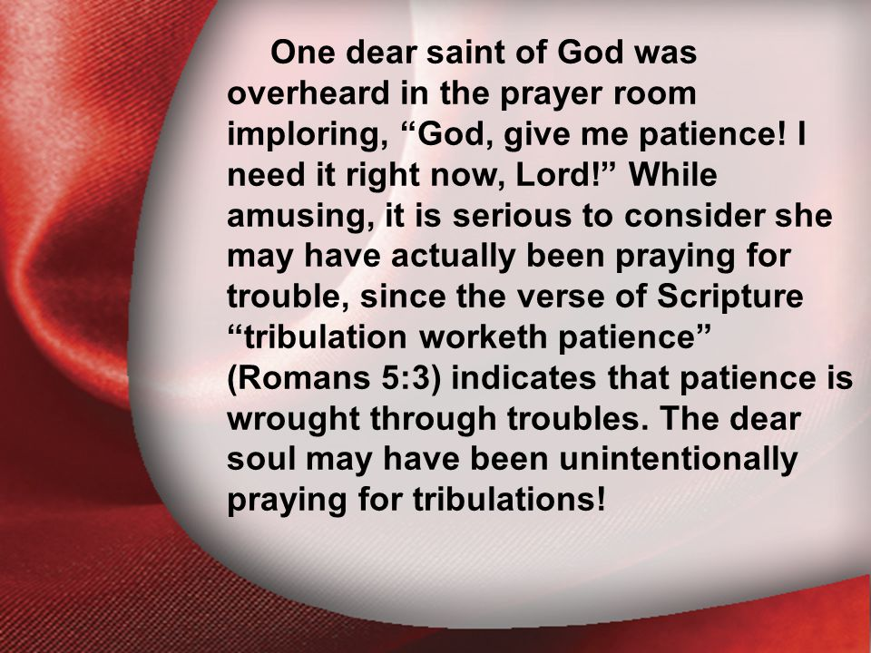 """I. The Return of the Lord One dear saint of God was overheard in the prayer room imploring, """"God, give me patience! I need it right now, Lord!"""" While"""