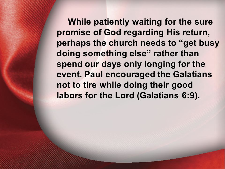 """I. The Return of the Lord While patiently waiting for the sure promise of God regarding His return, perhaps the church needs to """"get busy doing someth"""