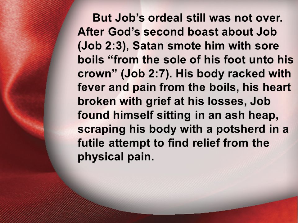 I. The Return of the Lord But Job's ordeal still was not over.