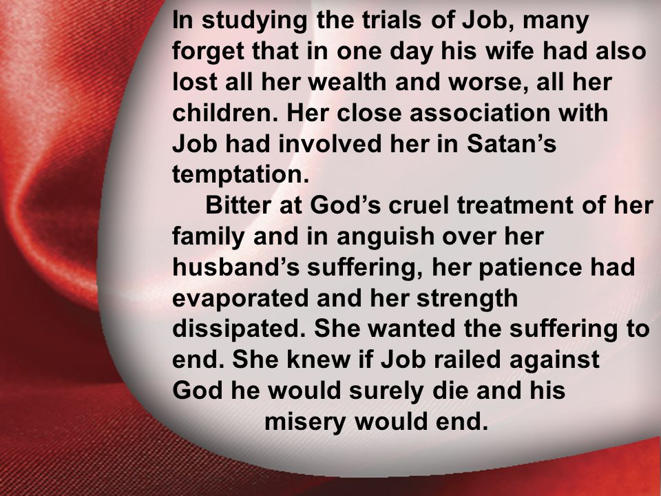 I. The Return of the Lord In studying the trials of Job, many forget that in one day his wife had also lost all her wealth and worse, all her children