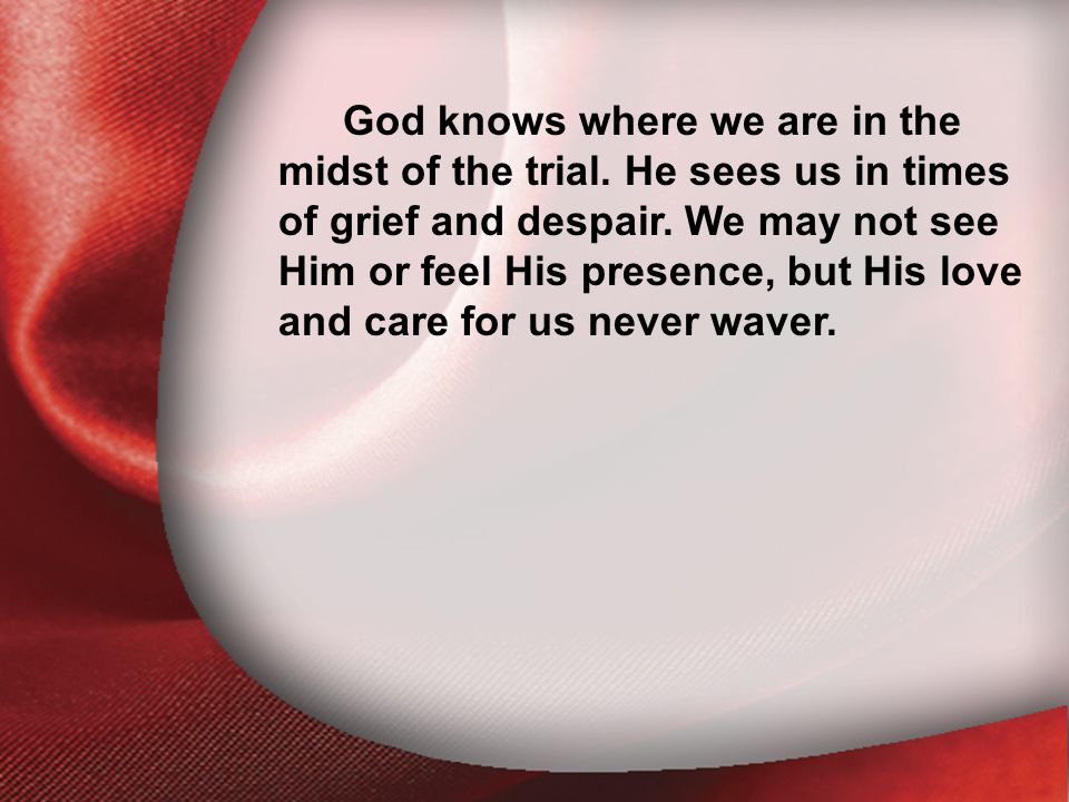 I. The Return of the Lord God knows where we are in the midst of the trial.