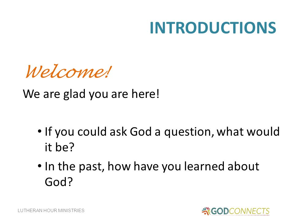 INTRODUCTIONS Welcome. We are glad you are here.