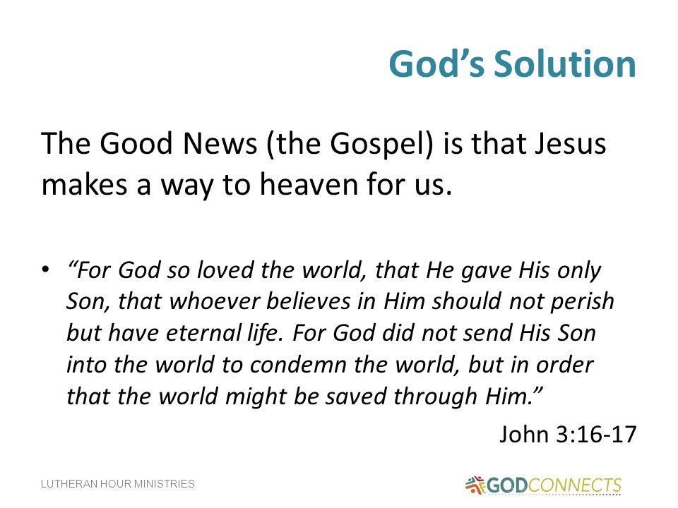 LUTHERAN HOUR MINISTRIES God's Solution The Good News (the Gospel) is that Jesus makes a way to heaven for us.