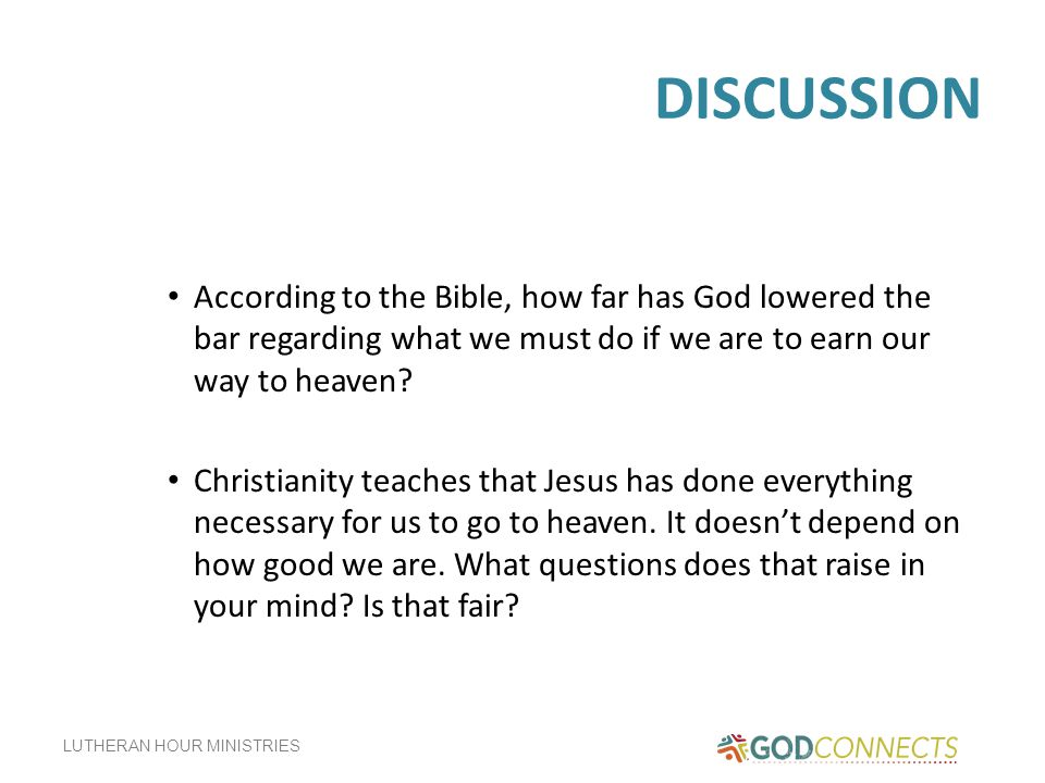 LUTHERAN HOUR MINISTRIES DISCUSSION According to the Bible, how far has God lowered the bar regarding what we must do if we are to earn our way to heaven.