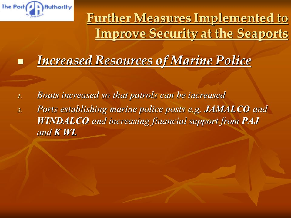 Further Measures Implemented to Improve Security at the Seaports Increased Resources of Marine Police Increased Resources of Marine Police 1.