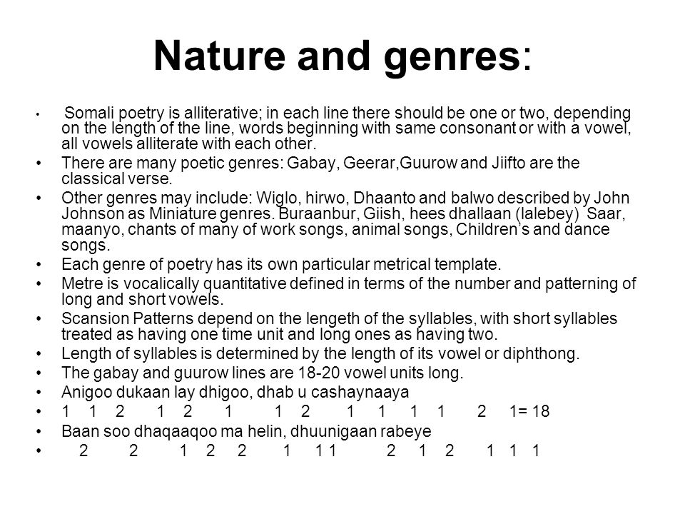 Nature and genres: Somali poetry is alliterative; in each line there should be one or two, depending on the length of the line, words beginning with s