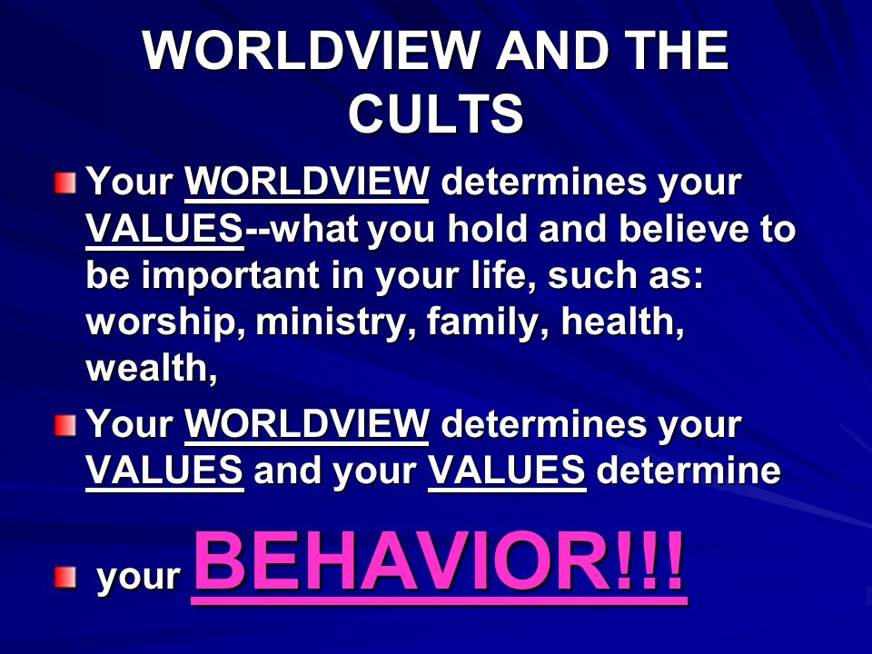 WORLDVIEW AND THE CULTS Why do cult members act with such zeal, conviction and evangelistic enthusiasm.