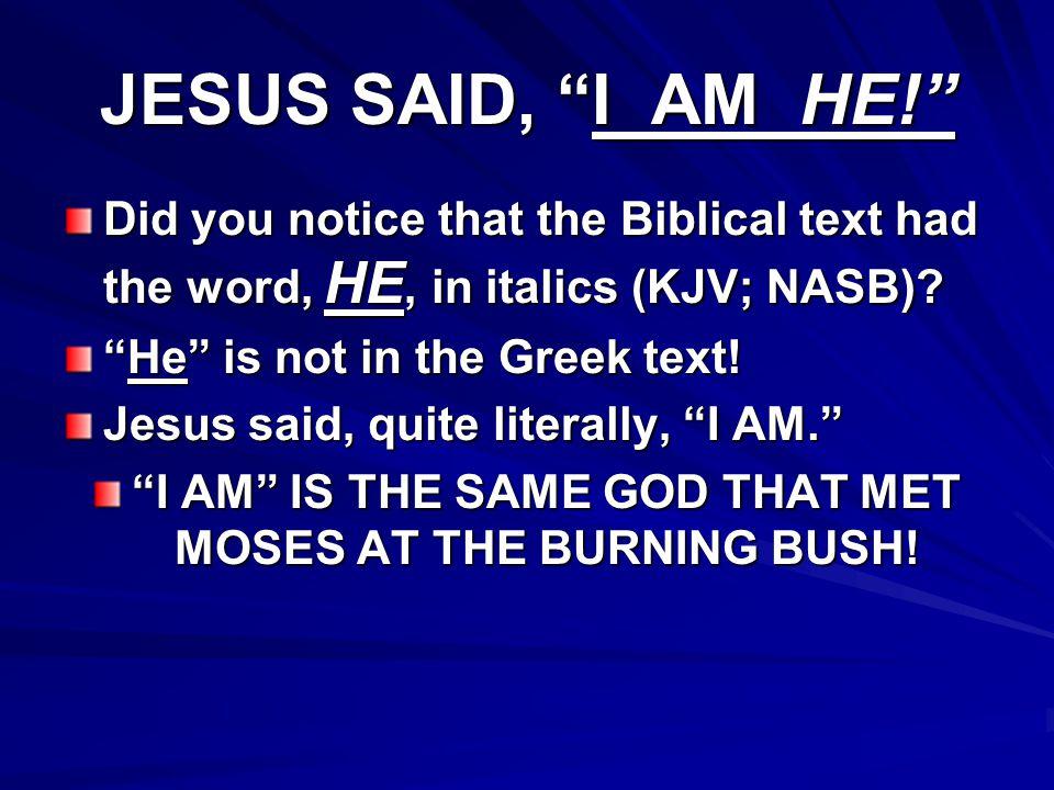 EXODUS 3:14, 15 And God said unto Moses, I AM THAT I AM: and He said, Thus shalt thou say unto the children of Israel, I AM hath sent me unto you.