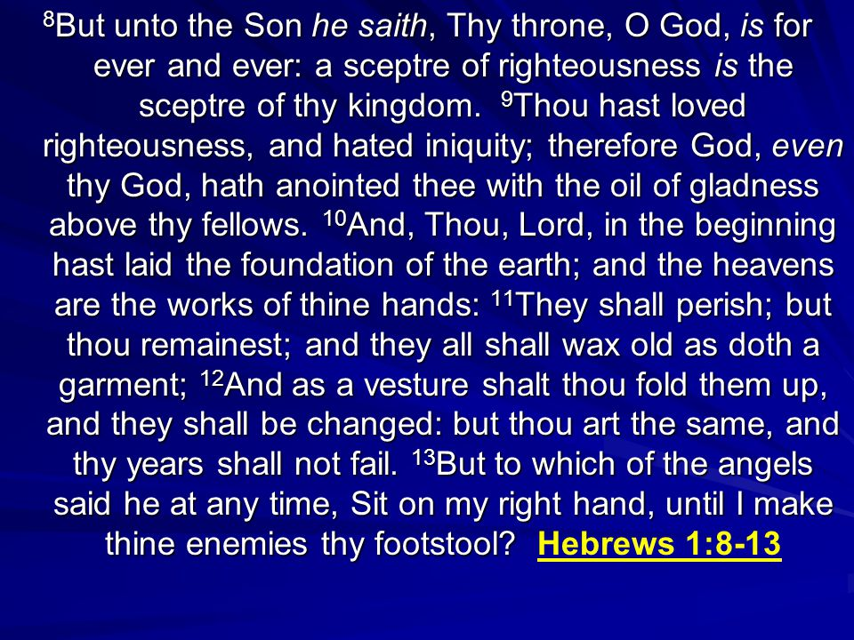 8 But unto the Son he saith, Thy throne, O God, is for ever and ever: a sceptre of righteousness is the sceptre of thy kingdom.