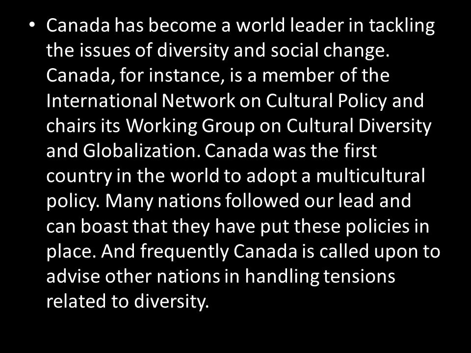Canada has become a world leader in tackling the issues of diversity and social change.