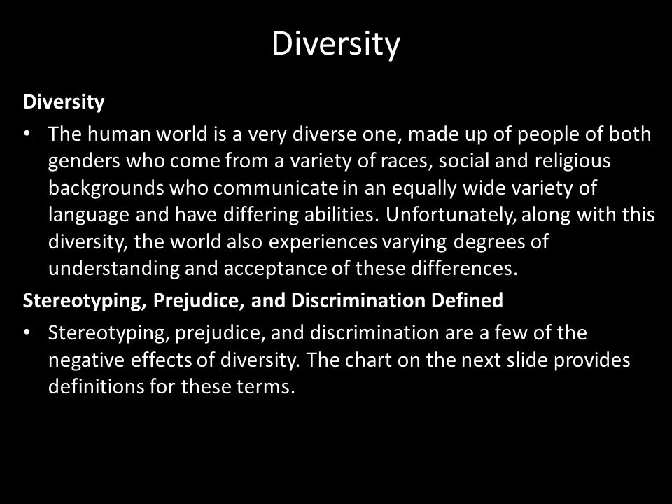 Diversity The human world is a very diverse one, made up of people of both genders who come from a variety of races, social and religious backgrounds