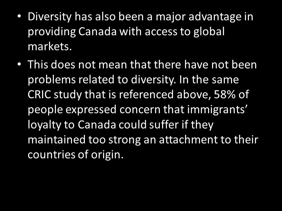 Diversity has also been a major advantage in providing Canada with access to global markets. This does not mean that there have not been problems rela