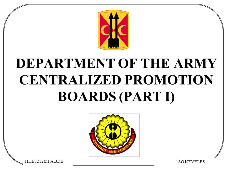 HHB, 212th FA BDE 1SG KEVELES DEPARTMENT OF THE ARMY CENTRALIZED PROMOTION BOARDS (PART I)
