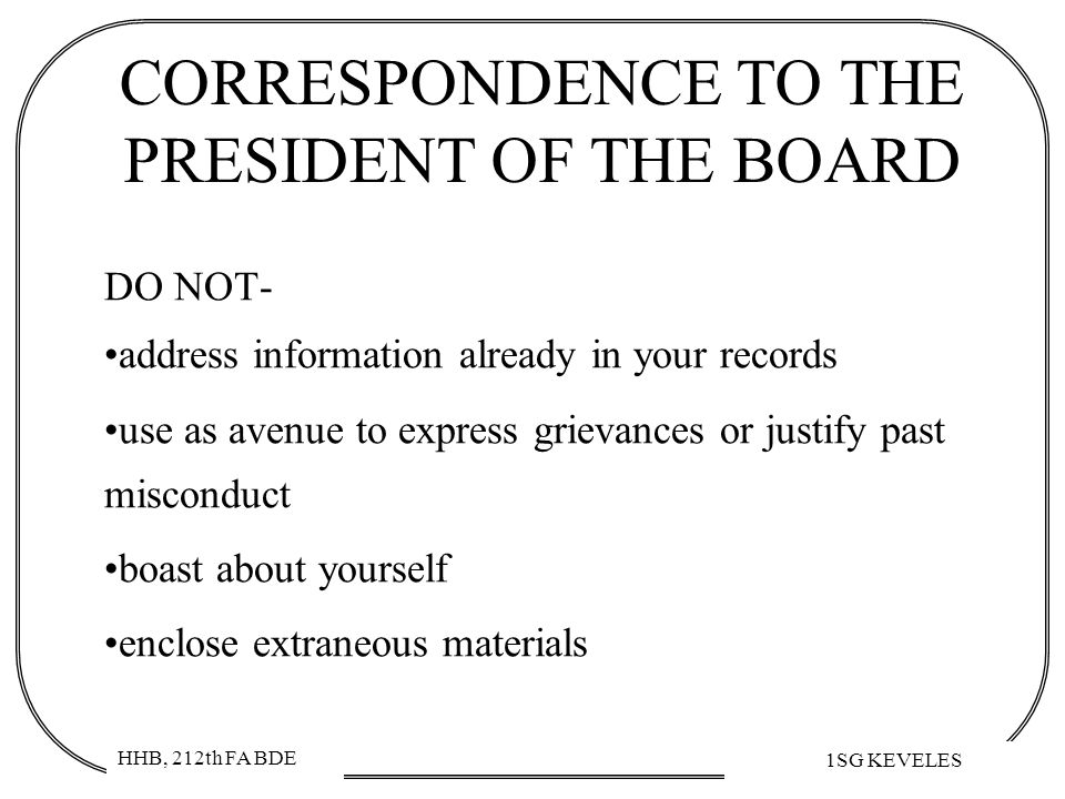 HHB, 212th FA BDE 1SG KEVELES CORRESPONDENCE TO THE PRESIDENT OF THE BOARD DO NOT- address information already in your records use as avenue to expres