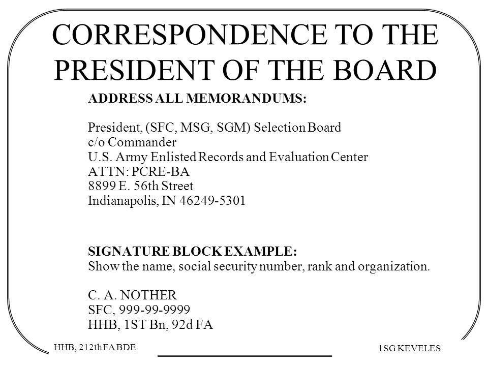 HHB, 212th FA BDE 1SG KEVELES CORRESPONDENCE TO THE PRESIDENT OF THE BOARD ADDRESS ALL MEMORANDUMS: President, (SFC, MSG, SGM) Selection Board c/o Com