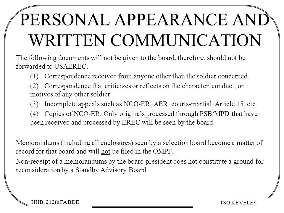 HHB, 212th FA BDE 1SG KEVELES PERSONAL APPEARANCE AND WRITTEN COMMUNICATION The following documents will not be given to the board, therefore, should