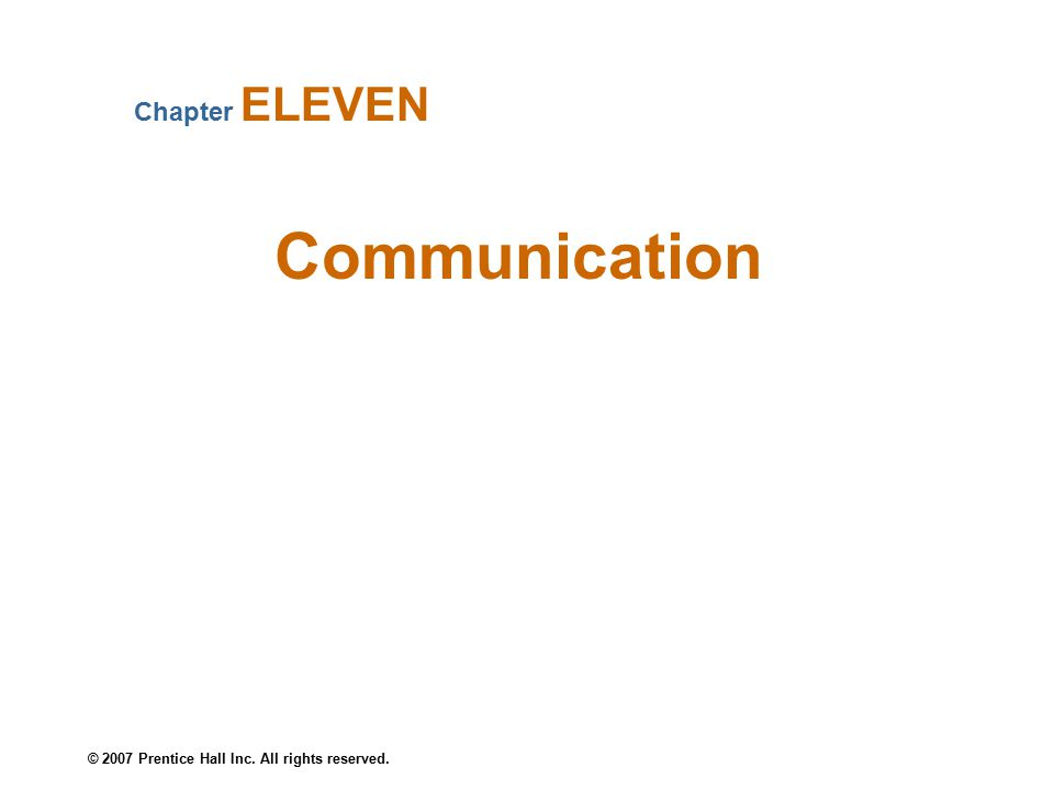 © 2007 Prentice Hall Inc. All rights reserved. Communication Chapter ELEVEN