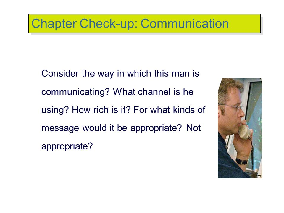 © 2007 Prentice Hall Inc. All rights reserved. Consider the way in which this man is communicating? What channel is he using? How rich is it? For what