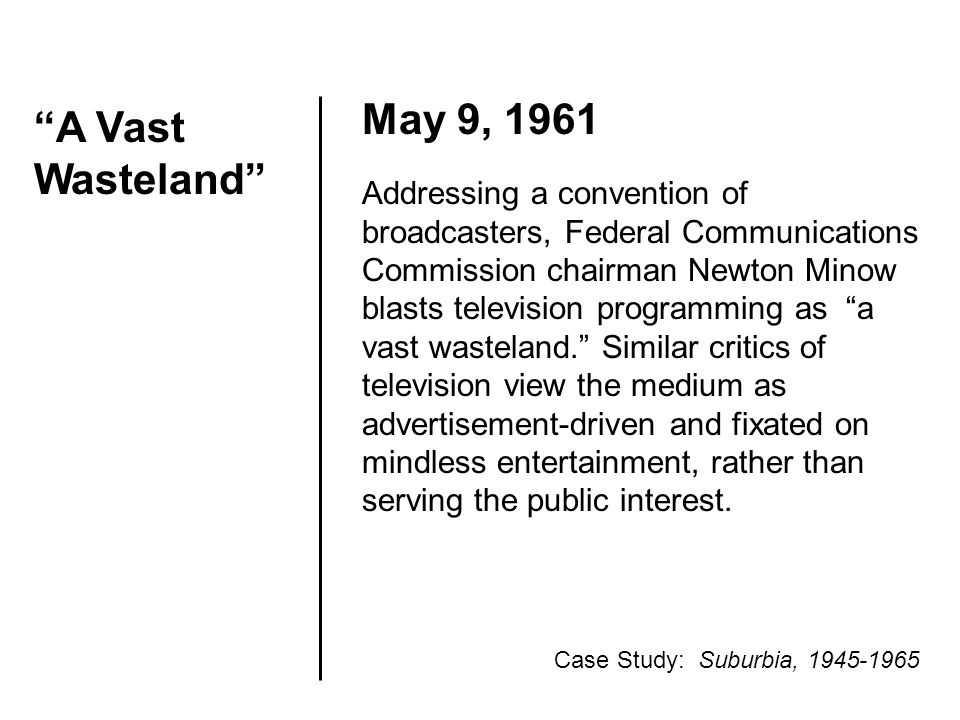 """A Vast Wasteland"" May 9, 1961 Addressing a convention of broadcasters, Federal Communications Commission chairman Newton Minow blasts television prog"