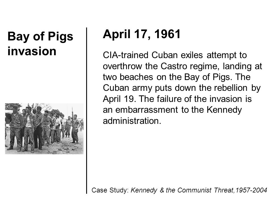 Bay of Pigs invasion April 17, 1961 CIA-trained Cuban exiles attempt to overthrow the Castro regime, landing at two beaches on the Bay of Pigs. The Cu