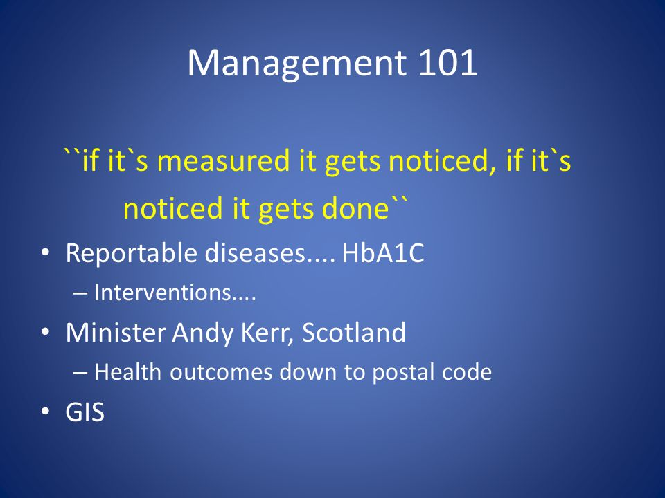 Management 101 ``if it`s measured it gets noticed, if it`s noticed it gets done`` Reportable diseases....