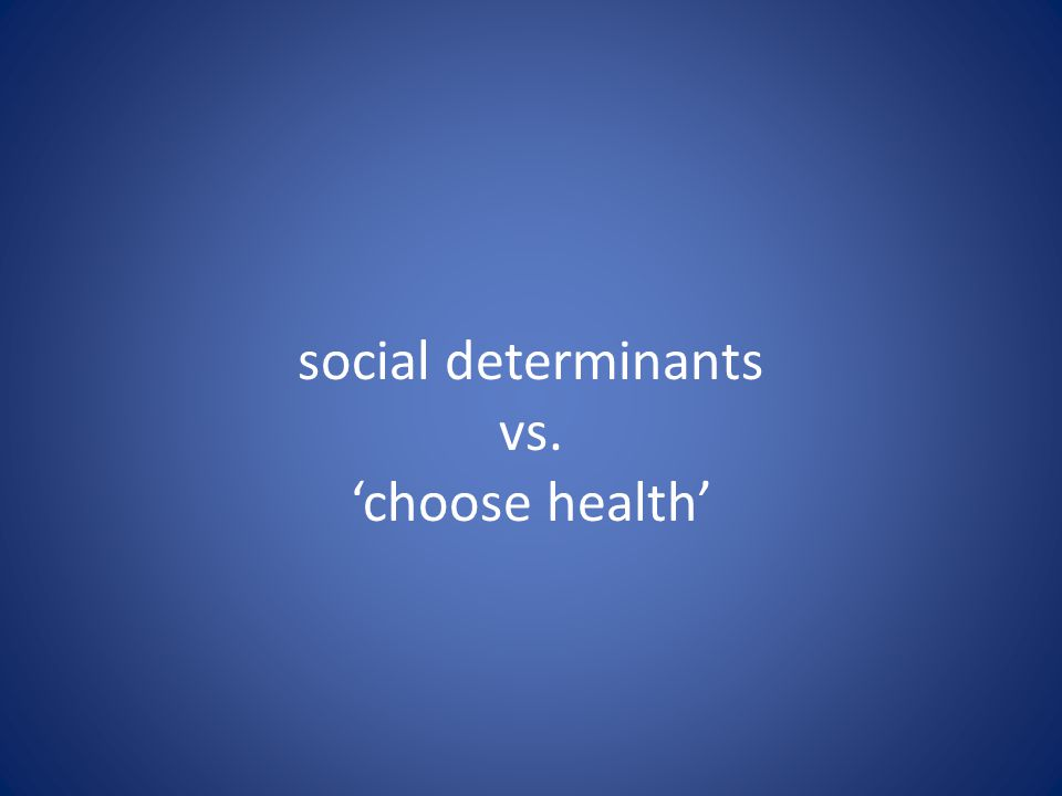 social determinants vs. 'choose health'