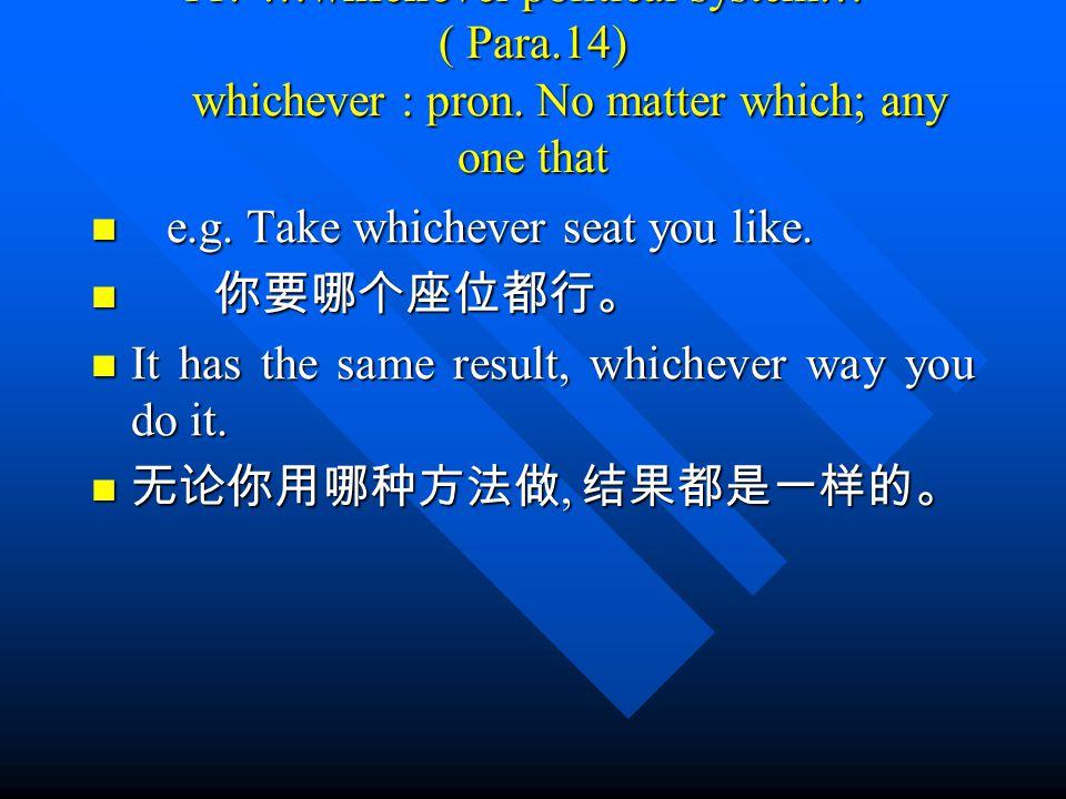11. …whichever political system… ( Para.14) whichever : pron.
