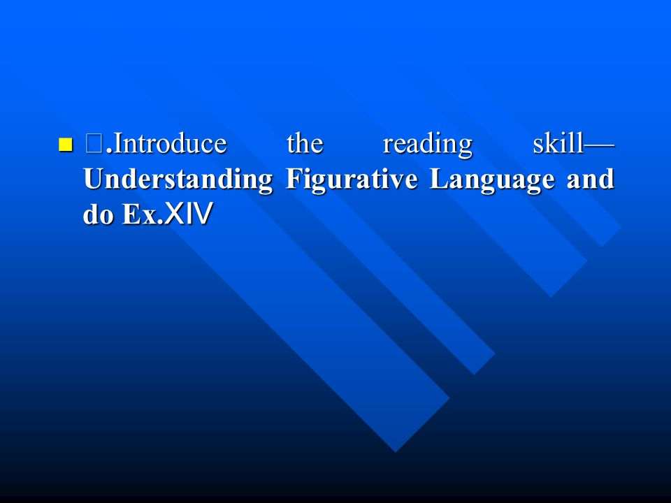 Ⅰ.Introduce the reading skill— Understanding Figurative Language and do Ex.