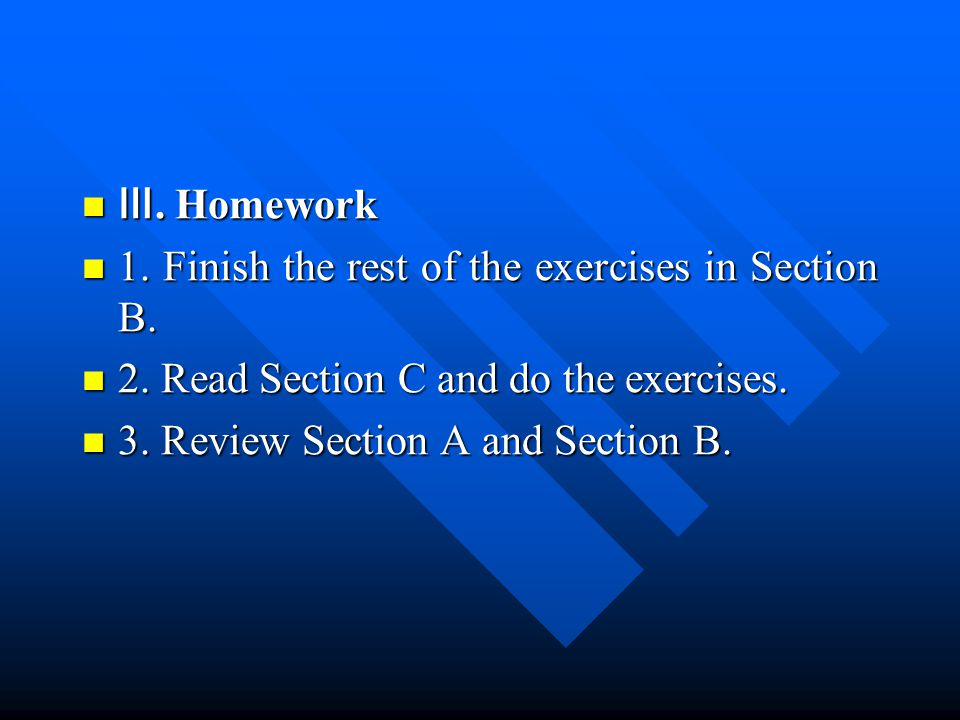 Ⅲ. Homework Ⅲ. Homework 1. Finish the rest of the exercises in Section B.