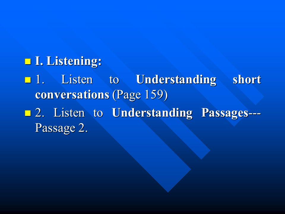 I. Listening: I. Listening: 1. Listen to Understanding short conversations (Page 159) 1.
