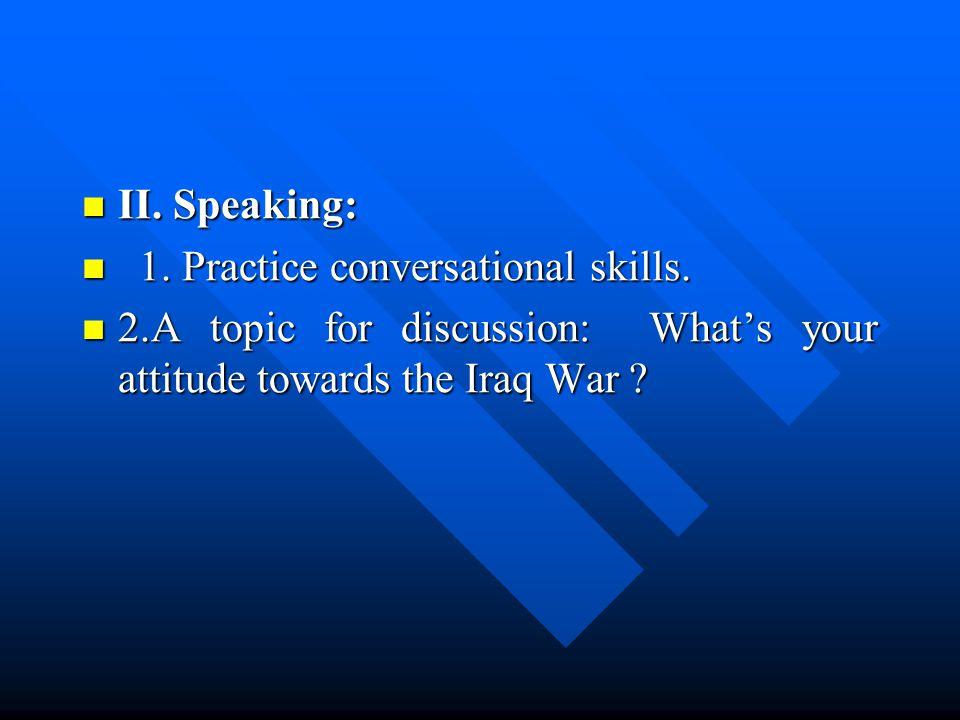 II. Speaking: II. Speaking: 1. Practice conversational skills.