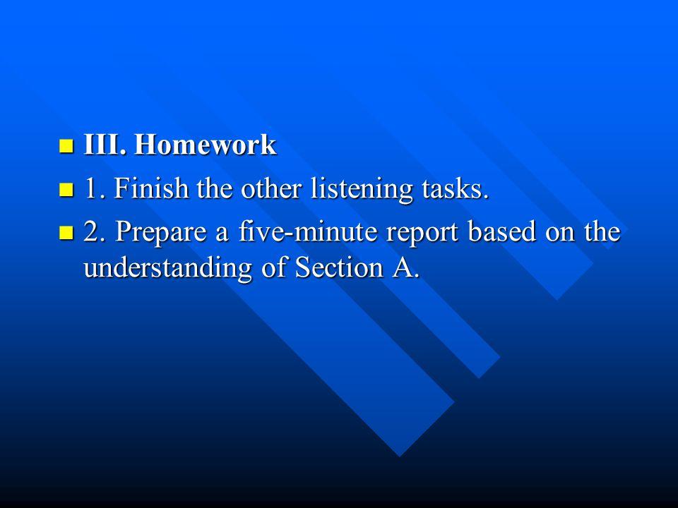 III. Homework III. Homework 1. Finish the other listening tasks.