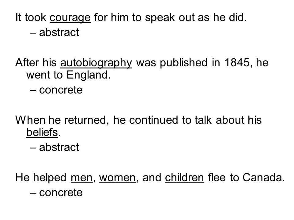 It took courage for him to speak out as he did. –abstract After his autobiography was published in 1845, he went to England. –concrete When he returne