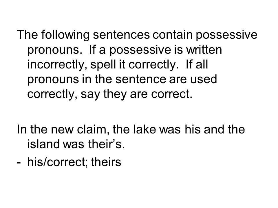 The following sentences contain possessive pronouns. If a possessive is written incorrectly, spell it correctly. If all pronouns in the sentence are u