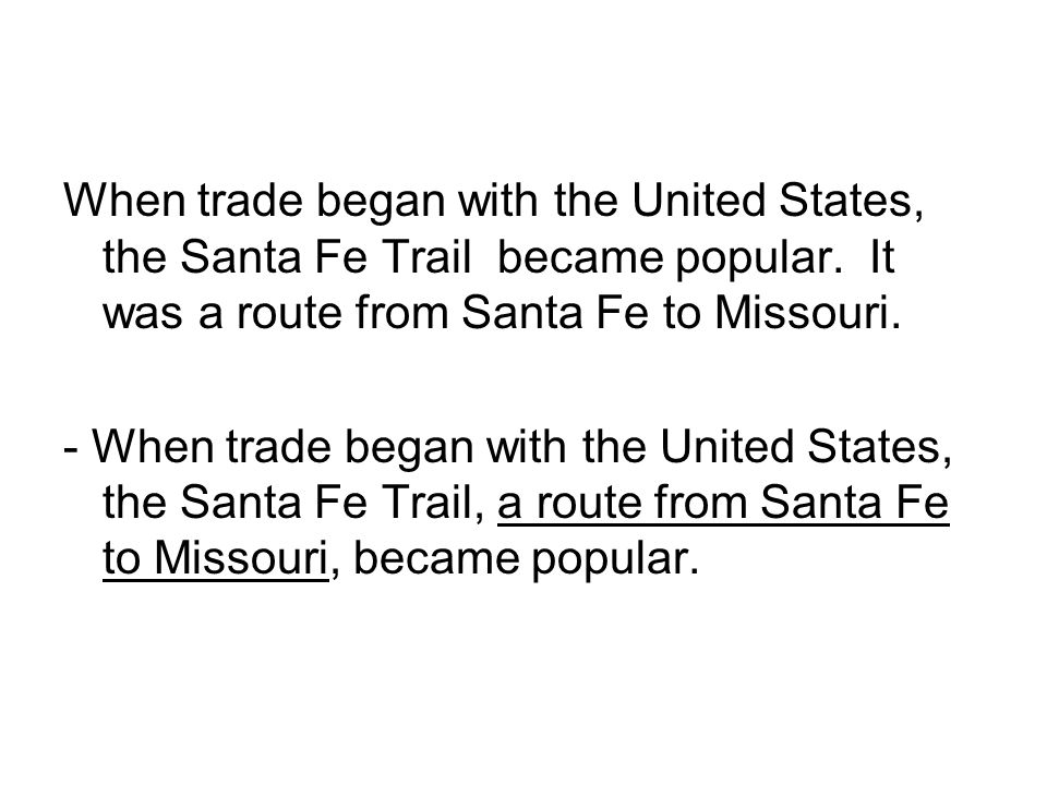 When trade began with the United States, the Santa Fe Trail became popular. It was a route from Santa Fe to Missouri. - When trade began with the Unit