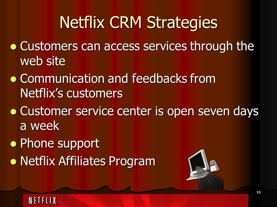 10 Netflix CRM Strategies Customers can access services through the web site Customers can access services through the web site Communication and feed