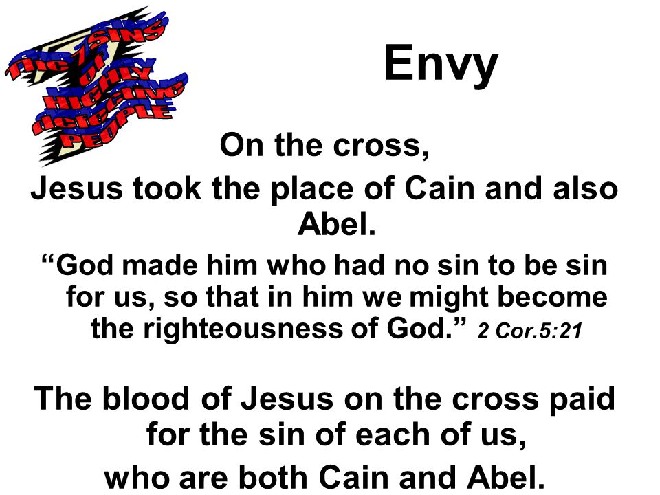 Envy On the cross, Jesus took the place of Cain and also Abel.