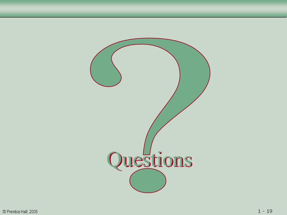 © Prentice Hall, 2005 1 - 19 Questions