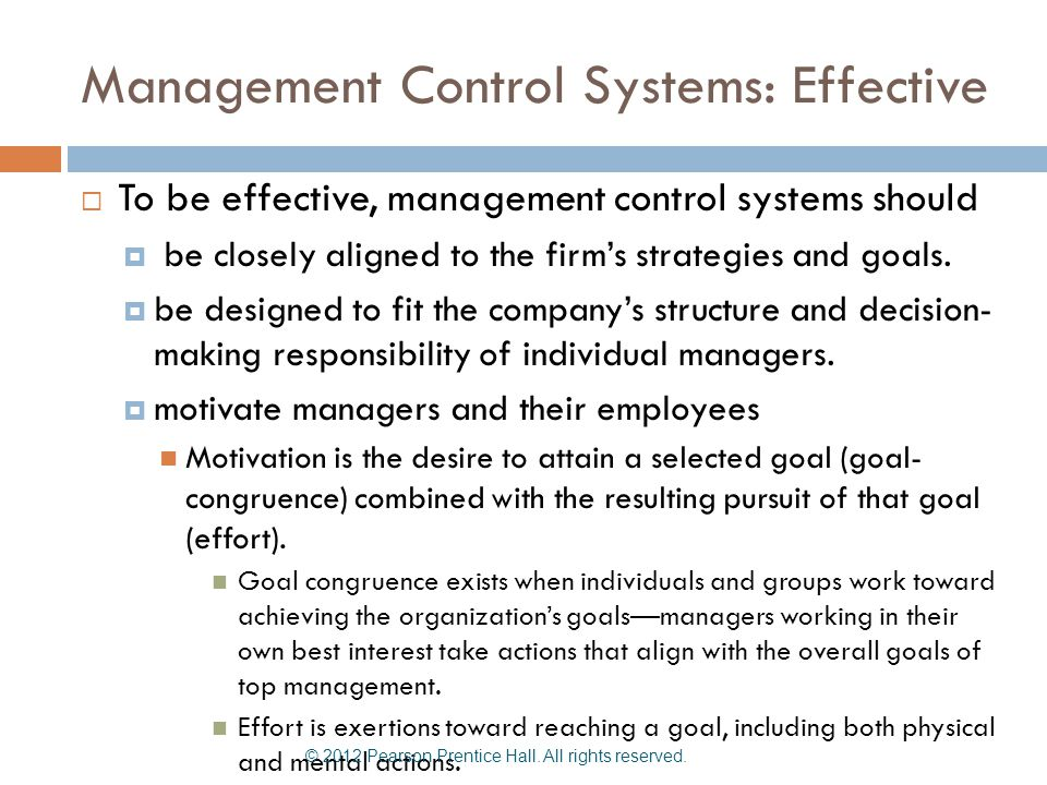 Management Control Systems: Effective  To be effective, management control systems should  be closely aligned to the firm's strategies and goals. 